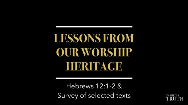 Lessons From Our Worship Heritage