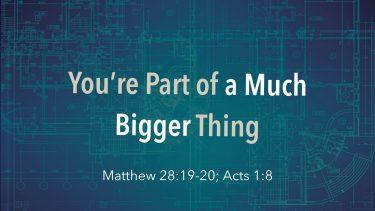 You're Part of a Much Bigger Thing