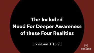 The Included Need Deeper Awareness of these Four Realities