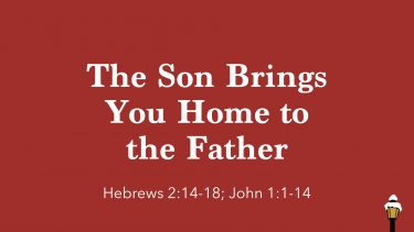 The Son Brings You Home to the Father