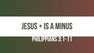 Jesus Plus Is A Minus