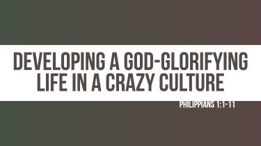 Developing a God-glorifying Life in a Crazy Culture
